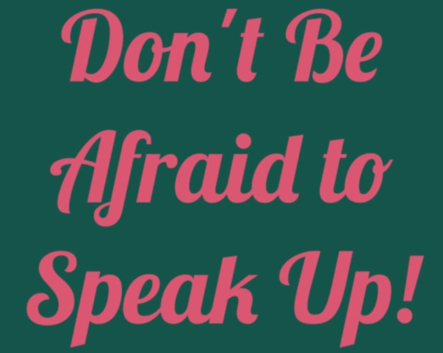 Don't be Afraid To Speak Up