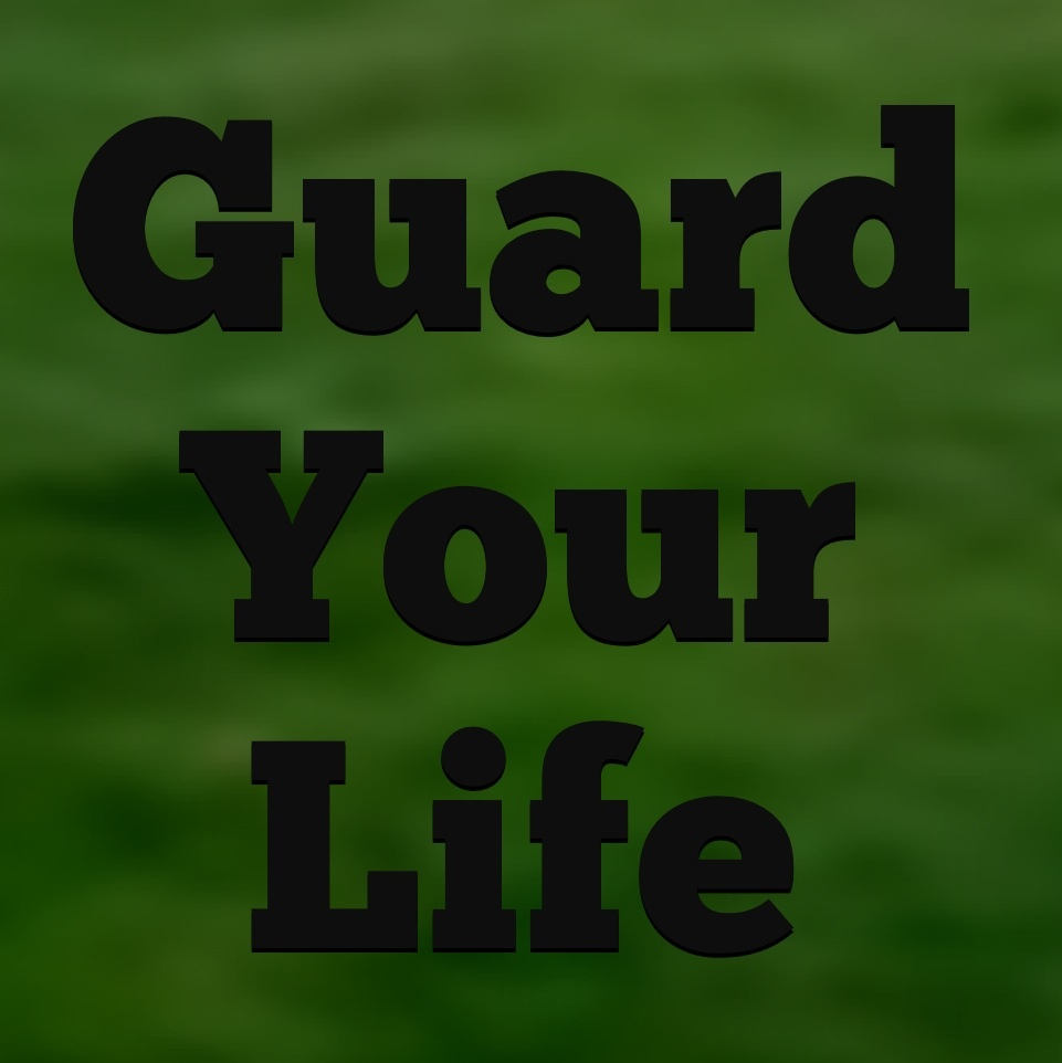 guard your life