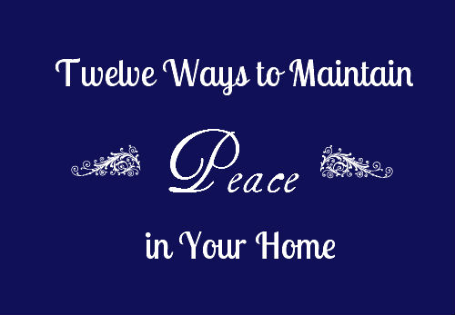 twelve ways to maintain peace in your home